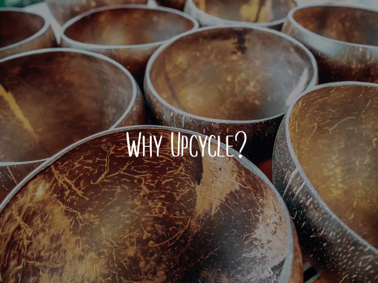 Why Upcycle Blog. Reduce Reuse Recycle